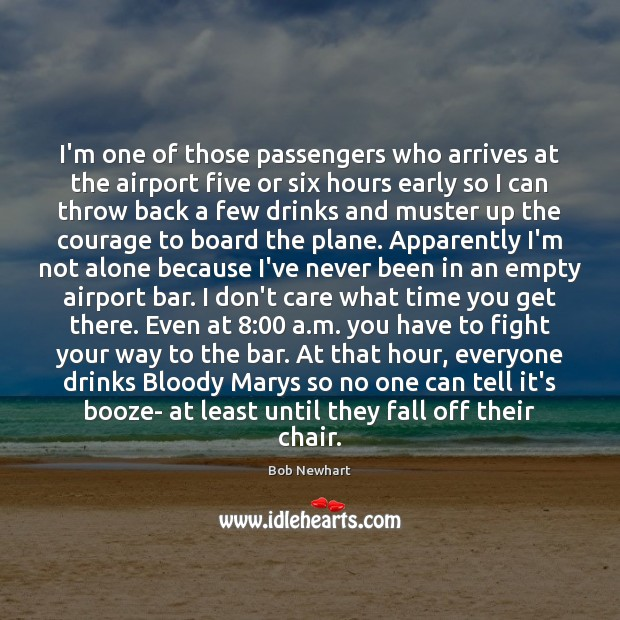 I'm one of those passengers who arrives at the airport five or Bob Newhart Picture Quote
