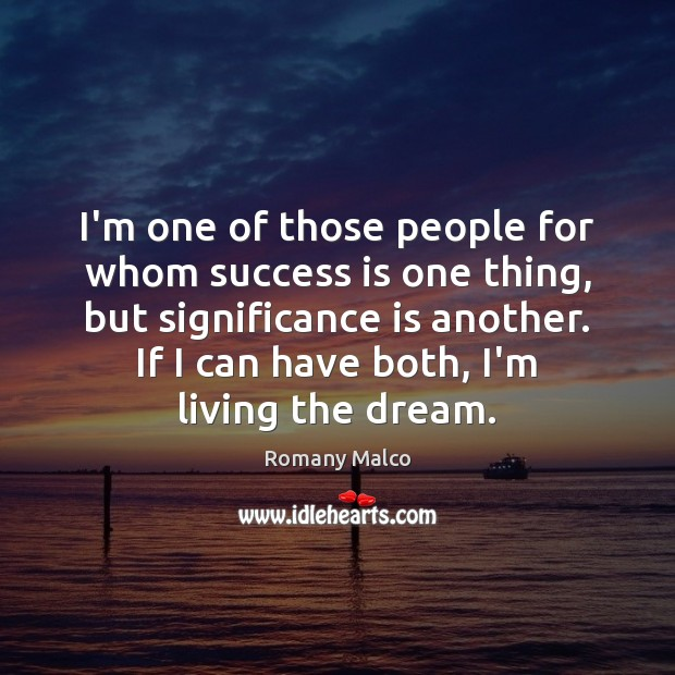 I'm one of those people for whom success is one thing, but Romany Malco Picture Quote