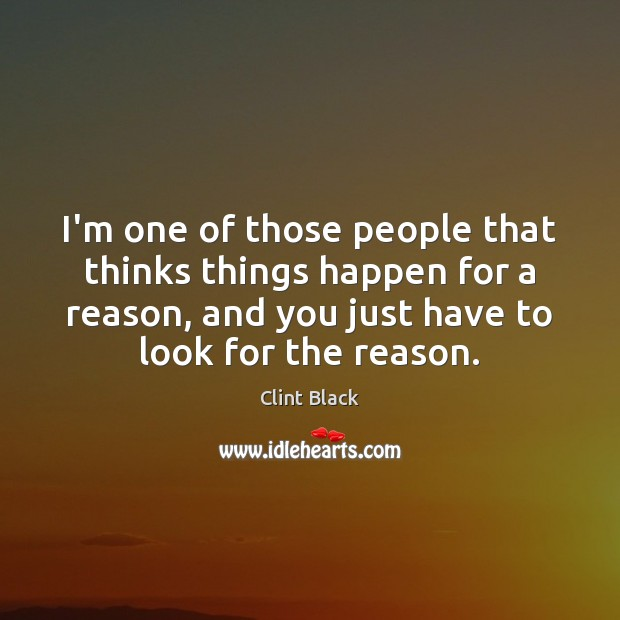 I'm one of those people that thinks things happen for a reason, Image