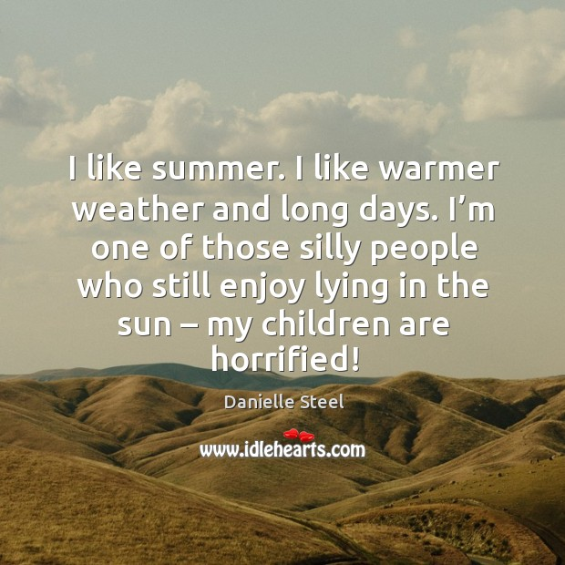 I'm one of those silly people who still enjoy lying in the sun – my children are horrified! Image
