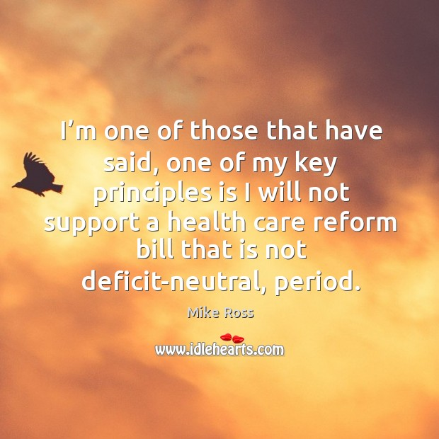 I'm one of those that have said, one of my key principles is I will not support a health care Image