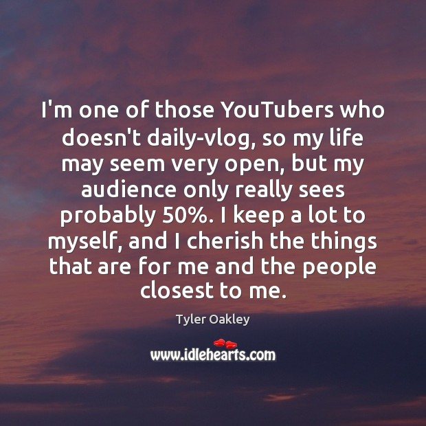 I'm one of those YouTubers who doesn't daily-vlog, so my life may Image