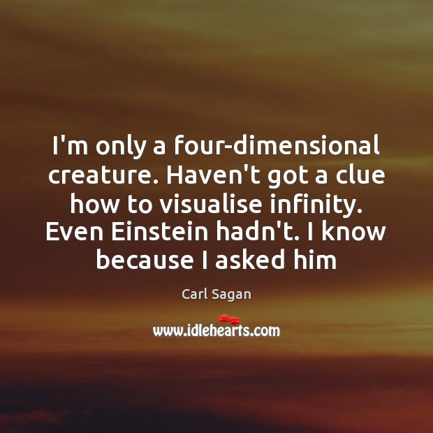 Image, I'm only a four-dimensional creature. Haven't got a clue how to visualise