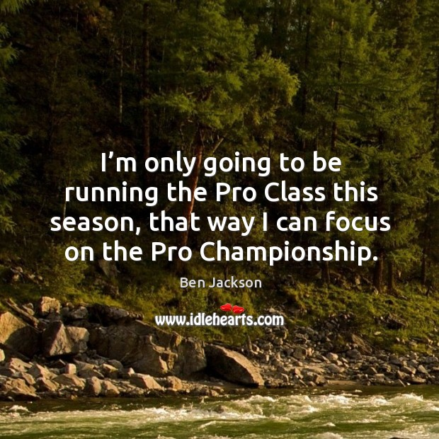 Image, I'm only going to be running the pro class this season, that way I can focus on the pro championship.