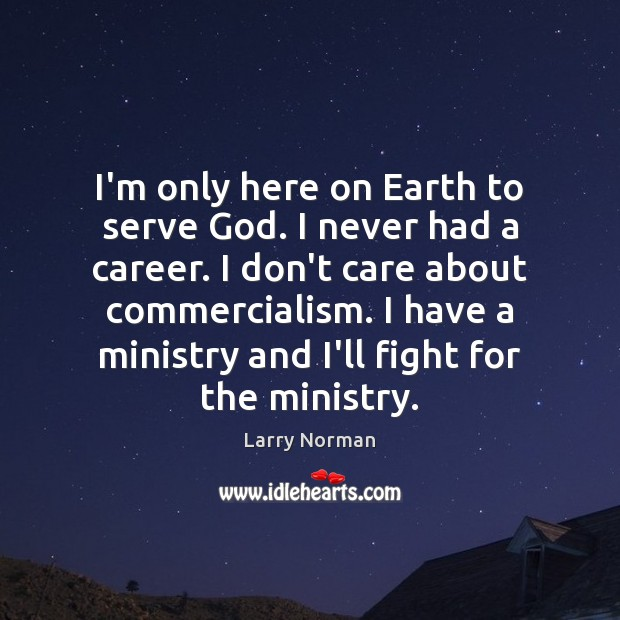 I'm only here on Earth to serve God. I never had a Image