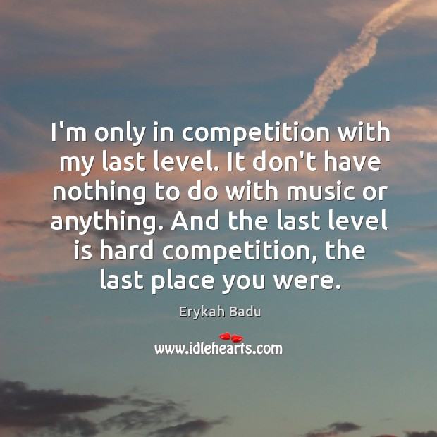 I'm only in competition with my last level. It don't have nothing Image