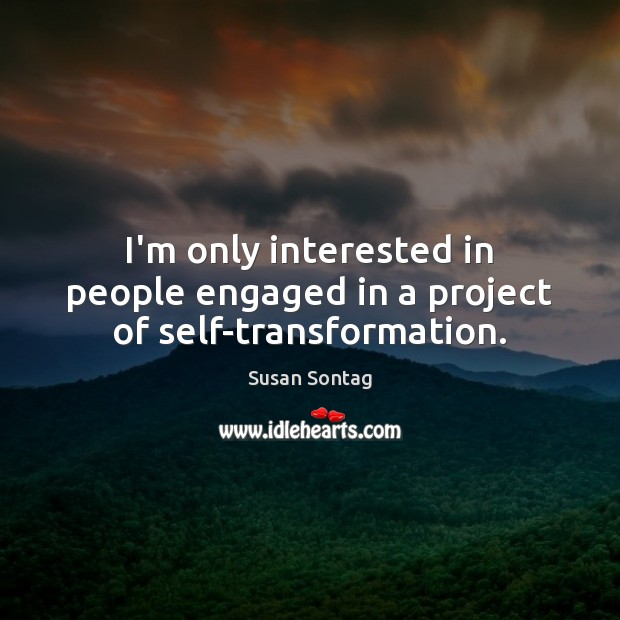 I'm only interested in people engaged in a project of self-transformation. Image
