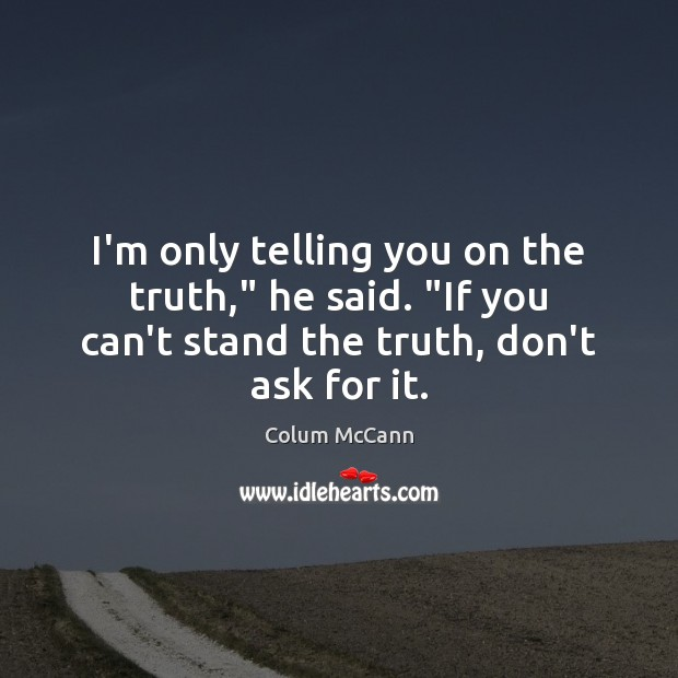 """I'm only telling you on the truth,"""" he said. """"If you can't Image"""