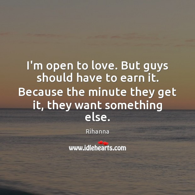 I'm open to love. But guys should have to earn it. Because Image