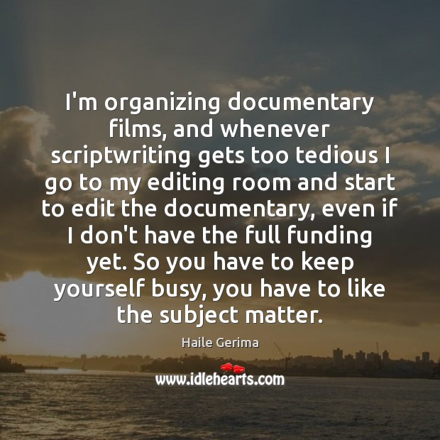 I'm organizing documentary films, and whenever scriptwriting gets too tedious I go Haile Gerima Picture Quote
