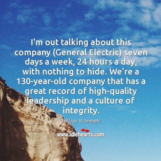 I'm out talking about this company (General Electric) seven days a week, 24 Image