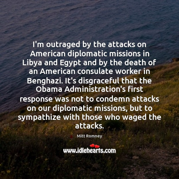 I'm outraged by the attacks on American diplomatic missions in Libya and Image