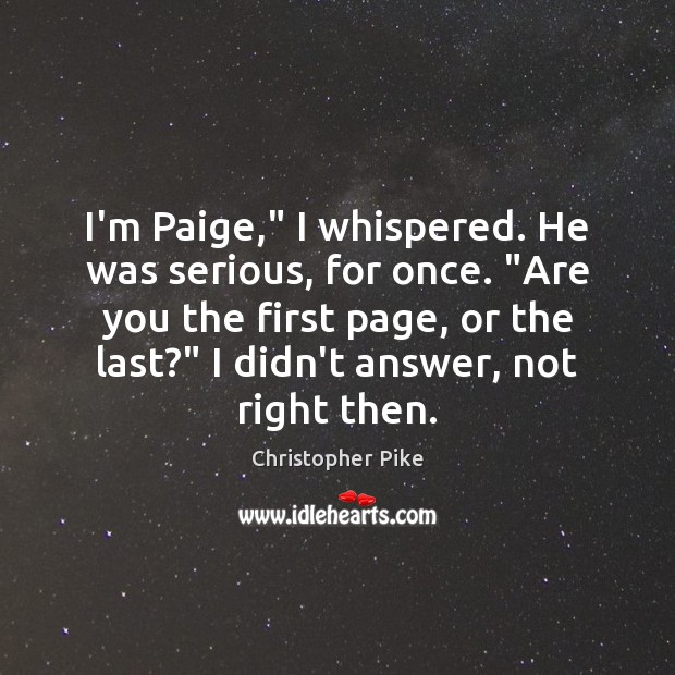 """I'm Paige,"""" I whispered. He was serious, for once. """"Are you the Christopher Pike Picture Quote"""