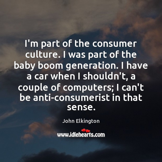 Image, I'm part of the consumer culture. I was part of the baby
