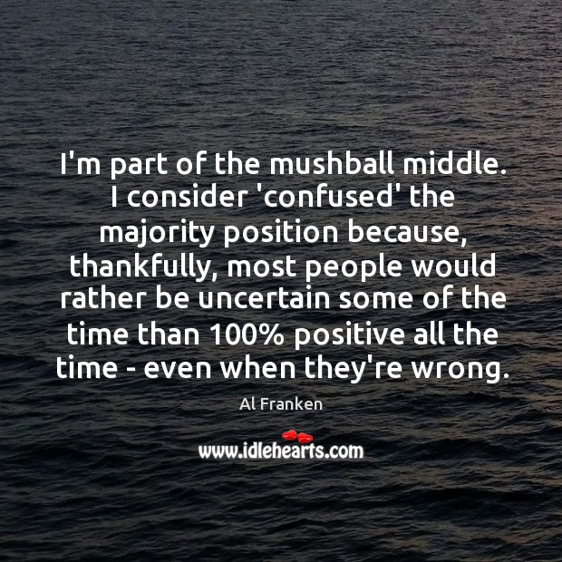 I'm part of the mushball middle. I consider 'confused' the majority position Image