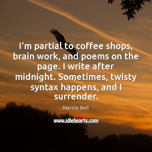 I'm partial to coffee shops, brain work, and poems on the page. Image