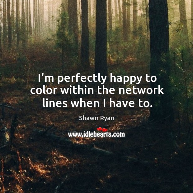 I'm perfectly happy to color within the network lines when I have to. Image