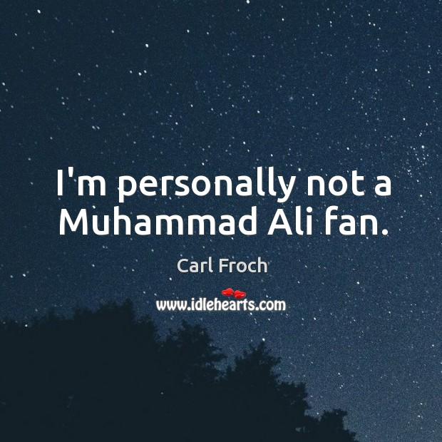 I'm personally not a Muhammad Ali fan. Image