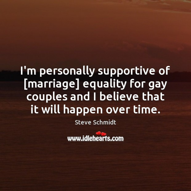 I'm personally supportive of [marriage] equality for gay couples and I believe Image