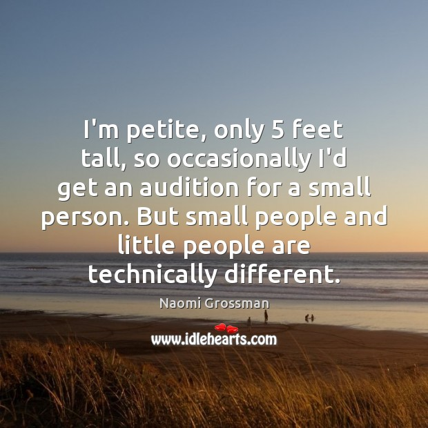 I'm petite, only 5 feet tall, so occasionally I'd get an audition for Image