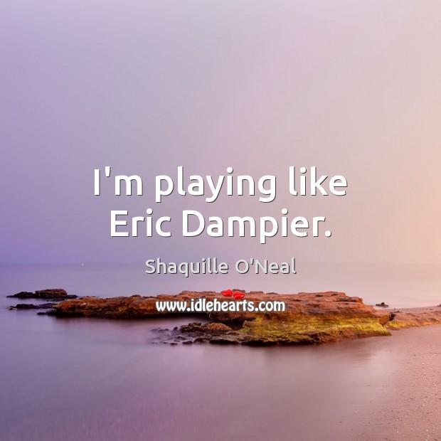 Image, I'm playing like Eric Dampier.