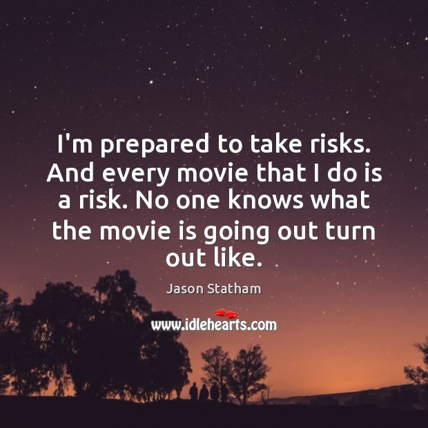 I'm prepared to take risks. And every movie that I do is Image