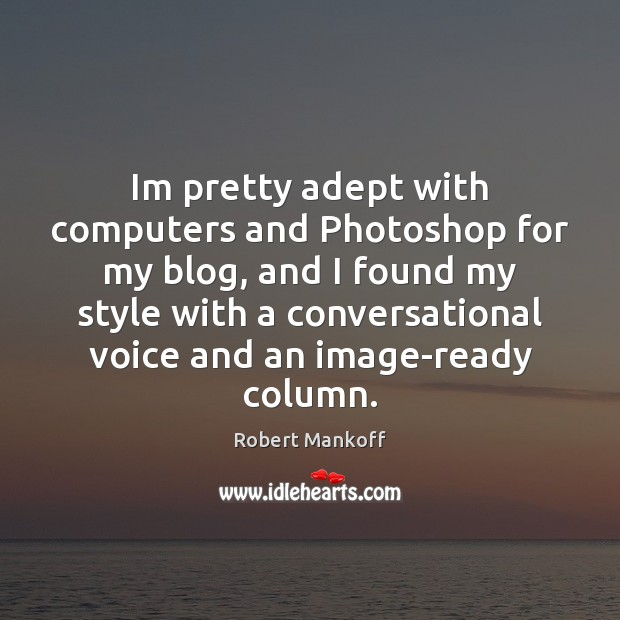 Im pretty adept with computers and Photoshop for my blog, and I Robert Mankoff Picture Quote