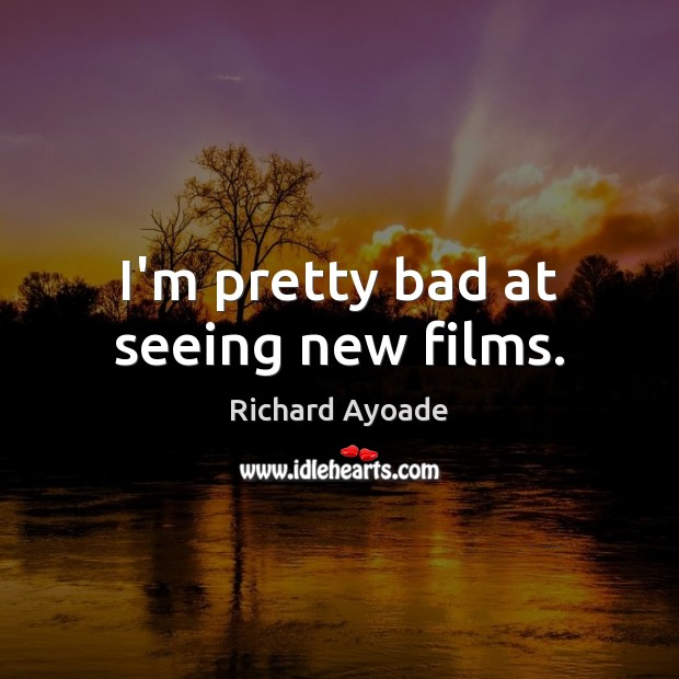 I'm pretty bad at seeing new films. Image
