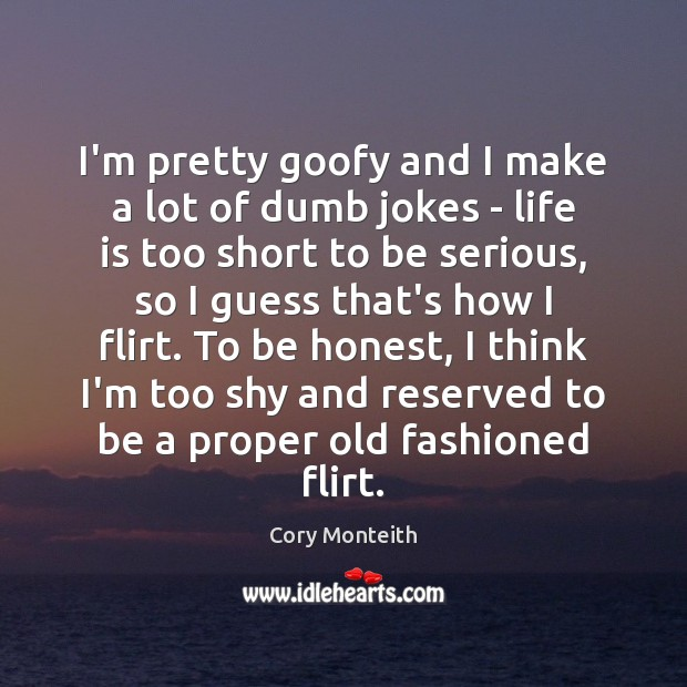 I'm pretty goofy and I make a lot of dumb jokes – Life is Too Short Quotes Image