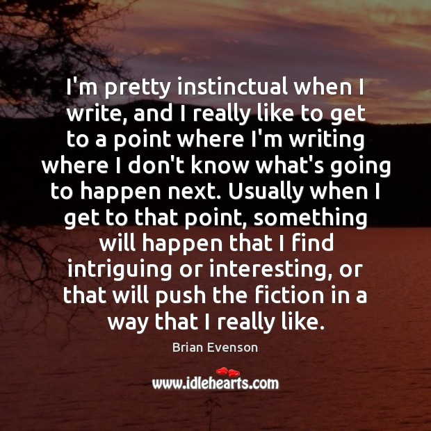 Image, I'm pretty instinctual when I write, and I really like to get