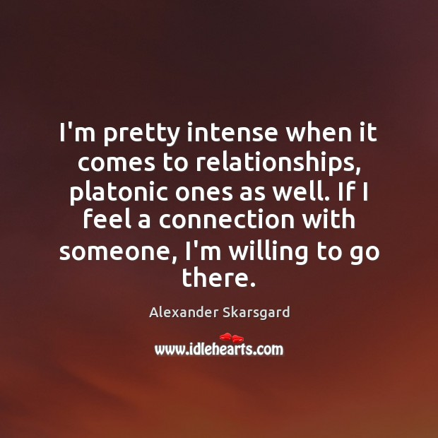 Image, I'm pretty intense when it comes to relationships, platonic ones as well.