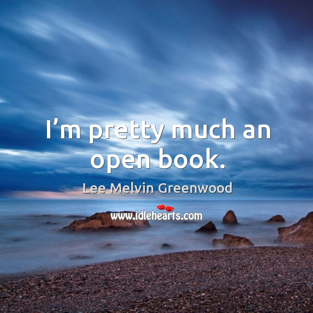 I'm pretty much an open book. Image