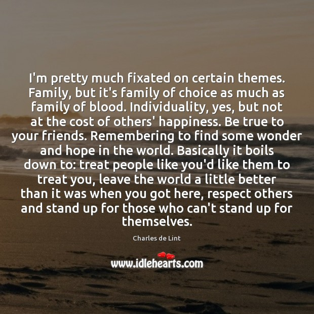 I'm pretty much fixated on certain themes. Family, but it's family of Charles de Lint Picture Quote