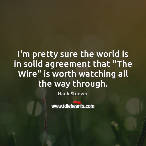 """I'm pretty sure the world is in solid agreement that """"The Wire"""" Image"""
