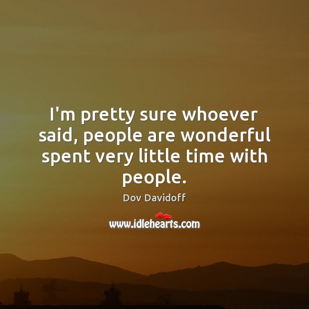 Image, I'm pretty sure whoever said, people are wonderful spent very little time with people.