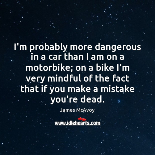 Image, I'm probably more dangerous in a car than I am on a