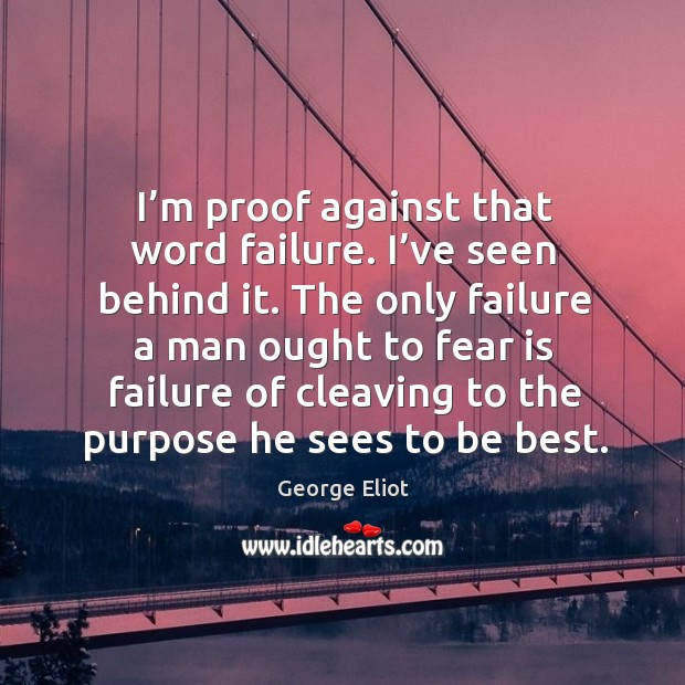 I'm proof against that word failure. Image