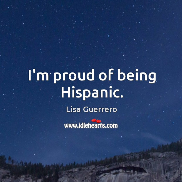 I'm proud of being Hispanic. Image