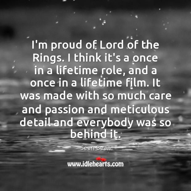 I'm proud of Lord of the Rings. I think it's a once Sean Bean Picture Quote
