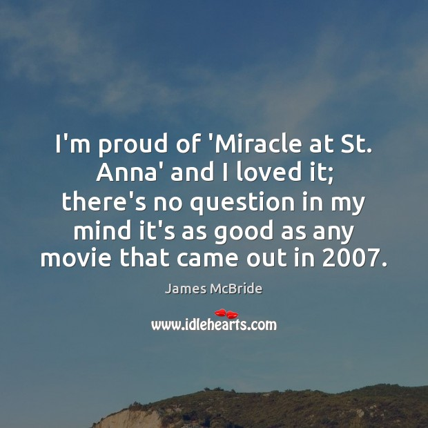 Image, I'm proud of 'Miracle at St. Anna' and I loved it; there's