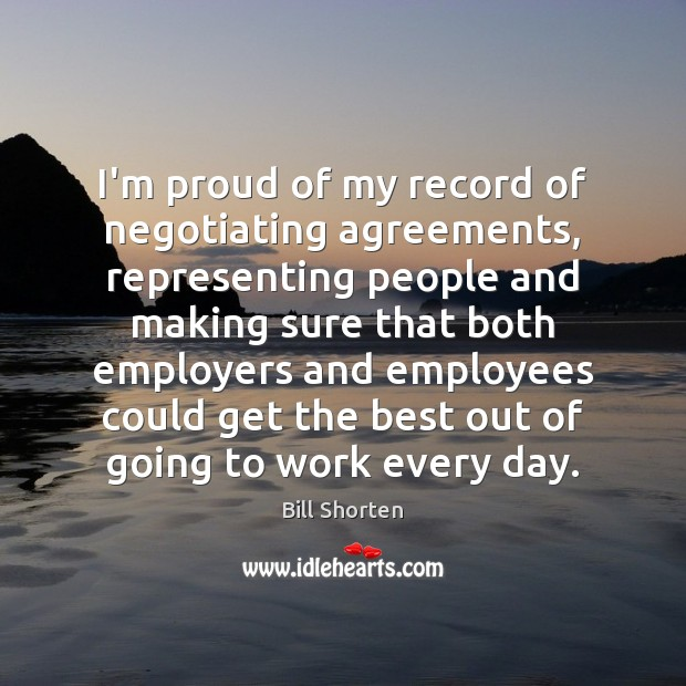 Image, I'm proud of my record of negotiating agreements, representing people and making
