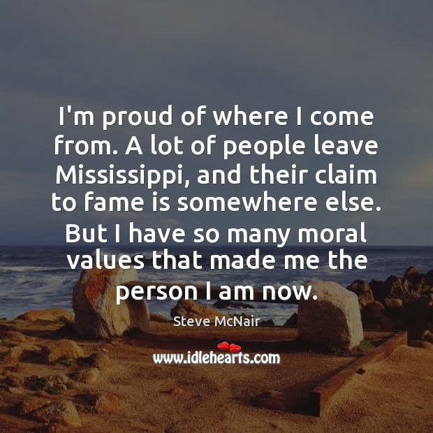 I'm proud of where I come from. A lot of people leave Image
