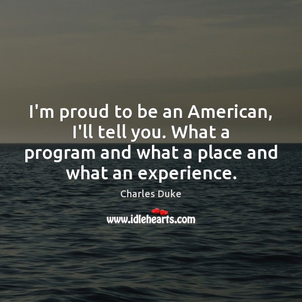 I'm proud to be an American, I'll tell you. What a program Image
