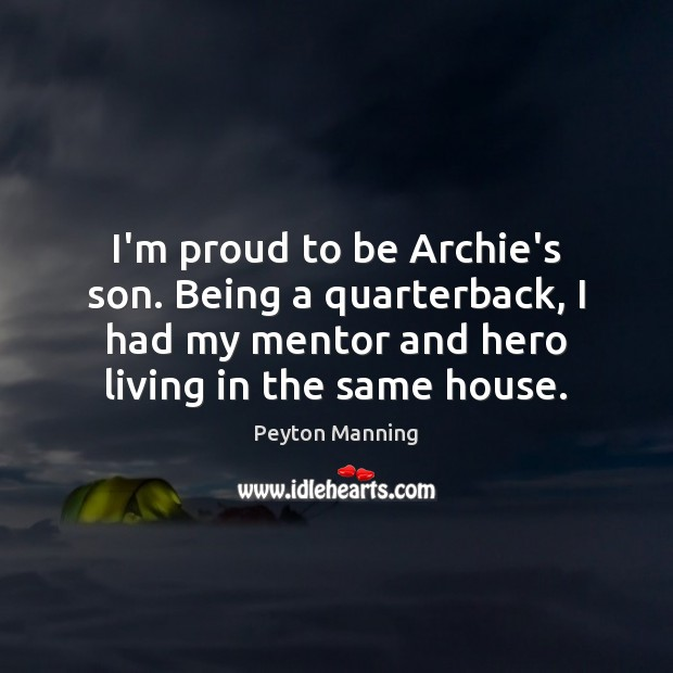 Image, I'm proud to be Archie's son. Being a quarterback, I had my