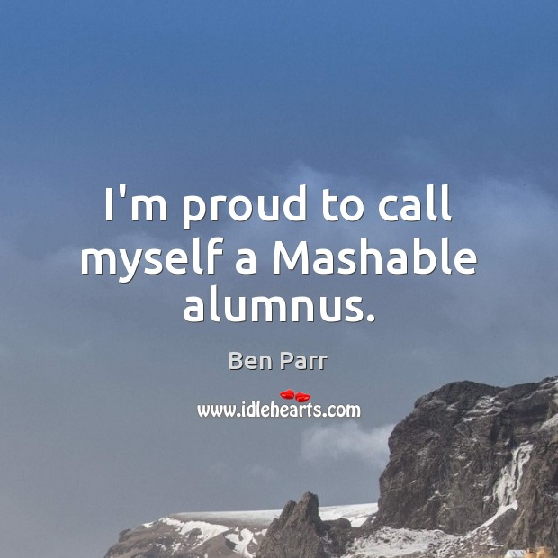 Image, I'm proud to call myself a Mashable alumnus.