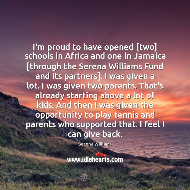 I'm proud to have opened [two] schools in Africa and one in Serena Williams Picture Quote