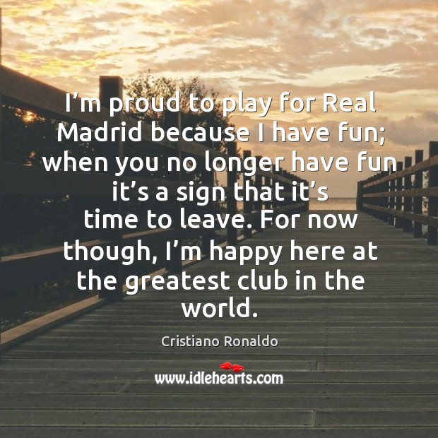 I'm proud to play for real madrid because I have fun; Image
