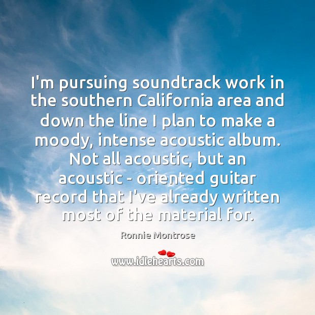 I'm pursuing soundtrack work in the southern California area and down the Image