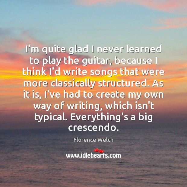 I'm quite glad I never learned to play the guitar, because I Image