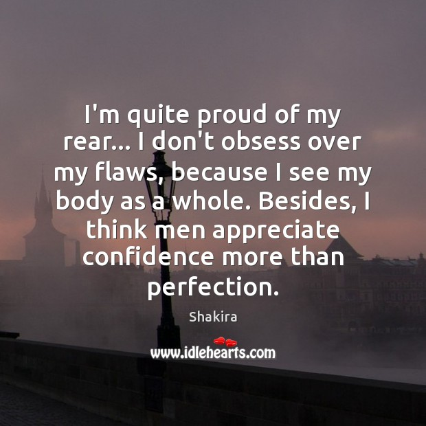 I'm quite proud of my rear… I don't obsess over my flaws, Shakira Picture Quote